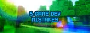 'game dev mistakes'