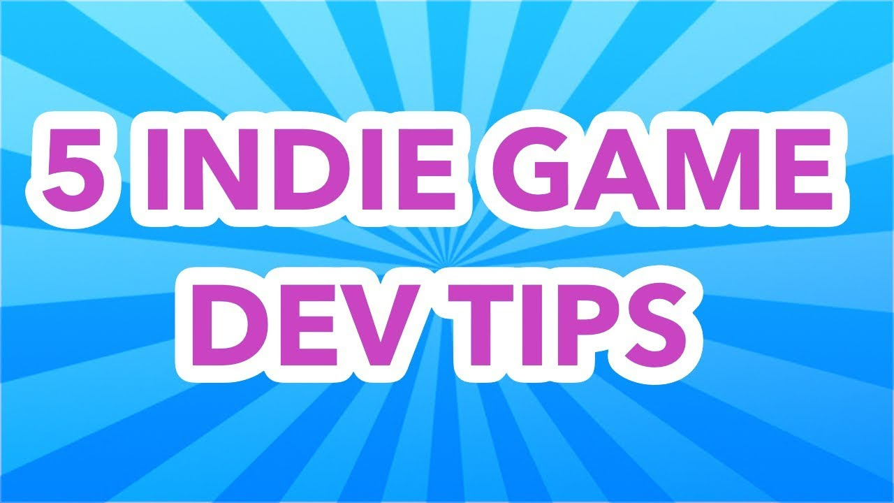 5 Indie Game Tips